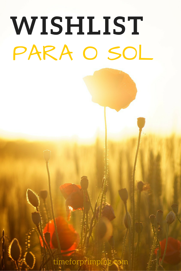 Wishlist para o Sol | Wishlist & Beleza & Moda | Time for Primping