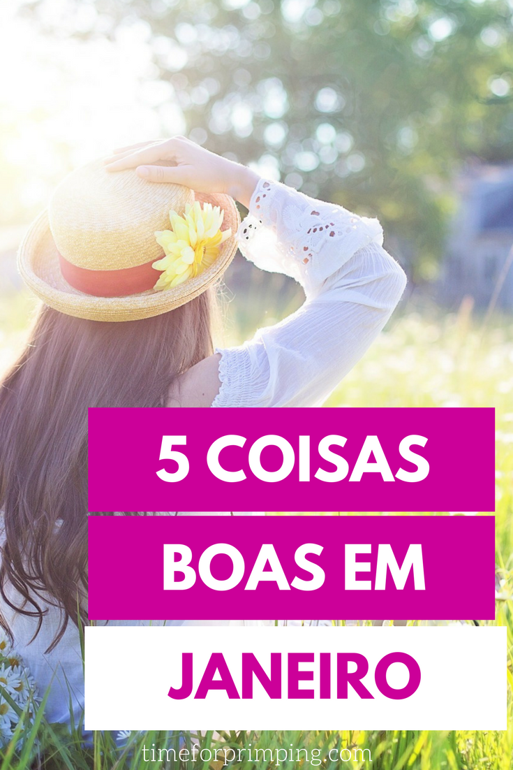 5 Coisas Boas em Janeiro | 5 Things to Be Happy About January | Pessoal | Time for Primping